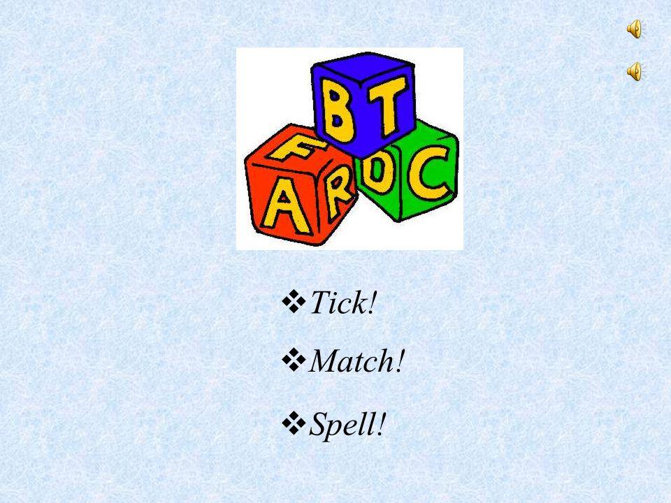  Tick!  Match!  Spell!