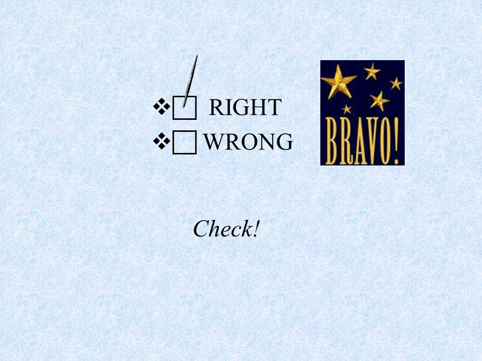   RIGHT   WRONG Check!