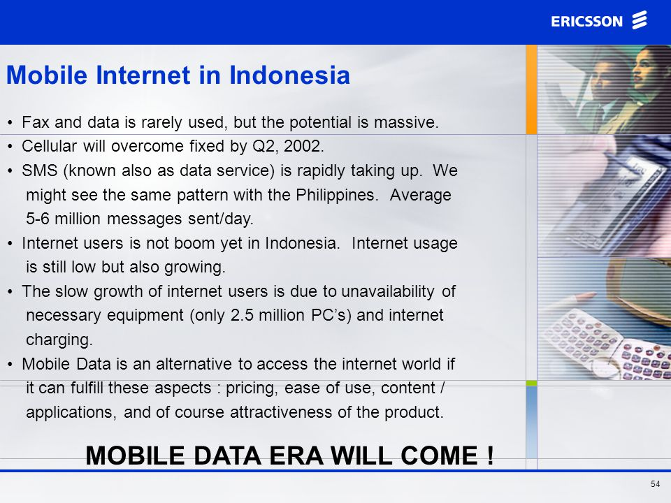 53 Mobile Internet in Indonesia Currently, Indonesia is very much a voice-oriented market.