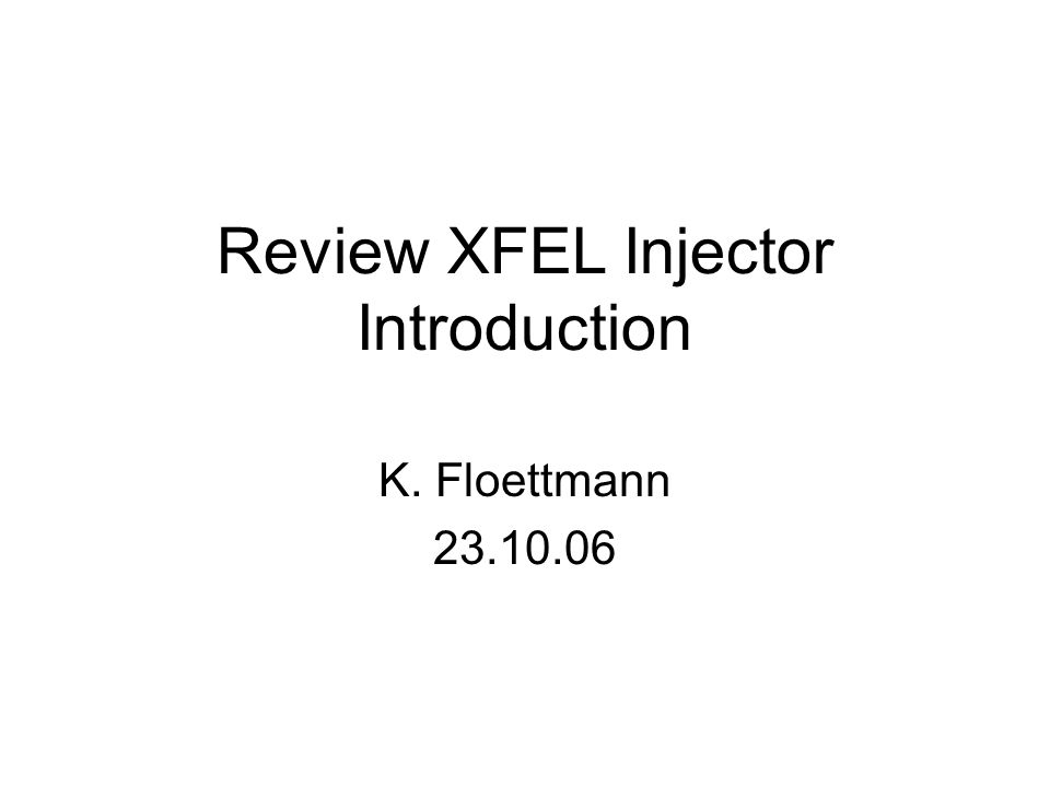 Review XFEL Injector Introduction K. Floettmann