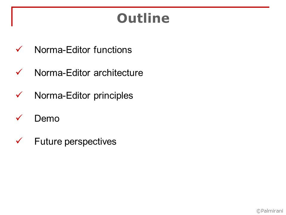 ©Palmirani Outline Norma-Editor functions Norma-Editor architecture Norma-Editor principles Demo Future perspectives