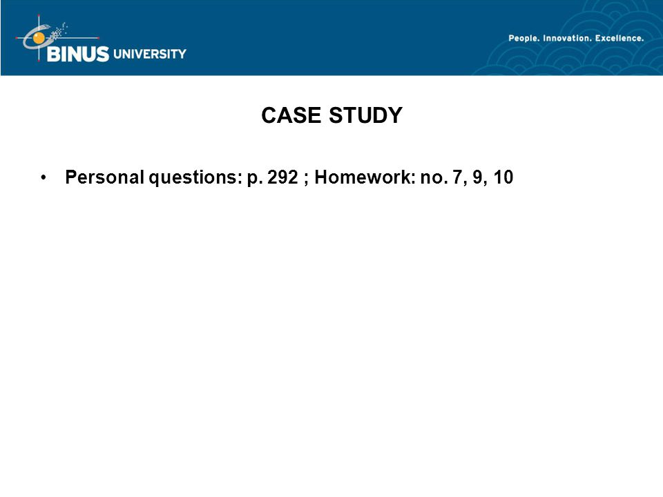 CASE STUDY Personal questions: p. 292 ; Homework: no. 7, 9, 10