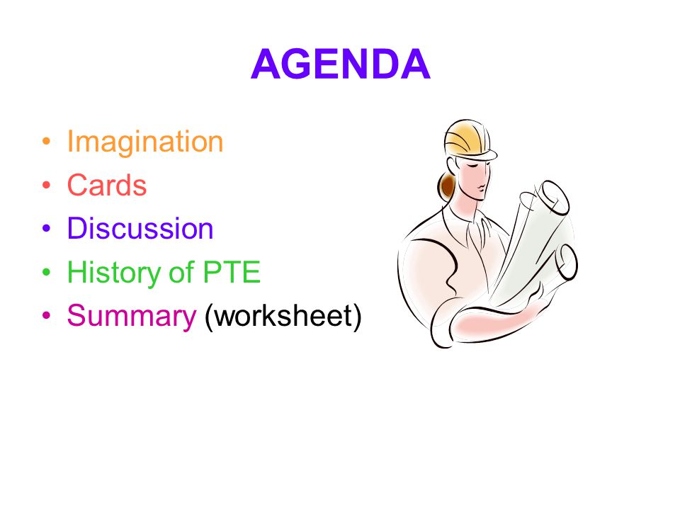 AGENDA Imagination Cards Discussion History of PTE Summary (worksheet)