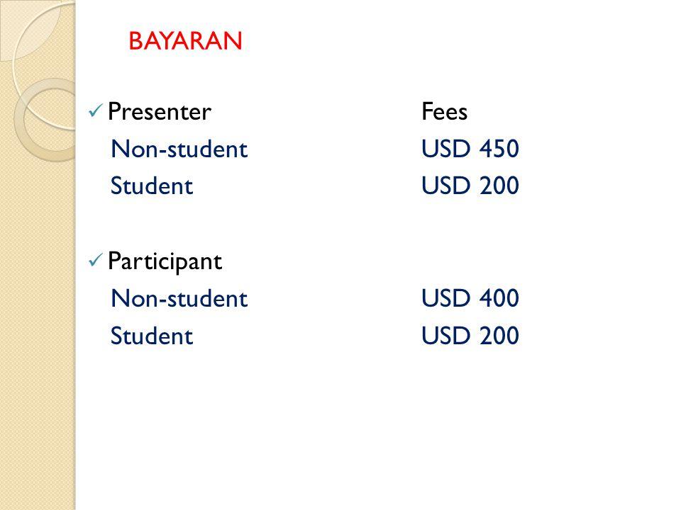 BAYARAN PresenterFees Non-studentUSD 450 Student USD 200 Participant Non-studentUSD 400 StudentUSD 200