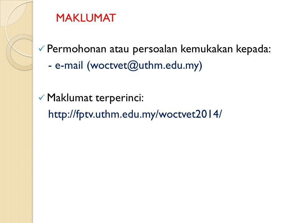 MAKLUMAT Permohonan atau persoalan kemukakan kepada: - e-mail (woctvet@uthm.edu.my) Maklumat terperinci: http://fptv.uthm.edu.my/woctvet2014/