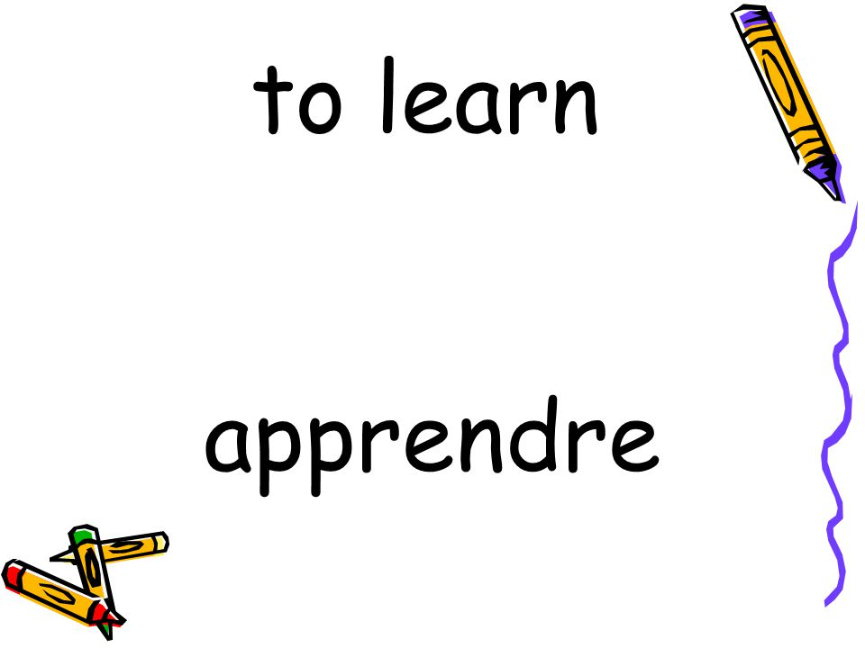apprendre to learn