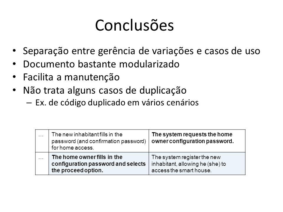 Conclusões Separação entre gerência de variações e casos de uso Documento bastante modularizado Facilita a manutenção Não trata alguns casos de duplic