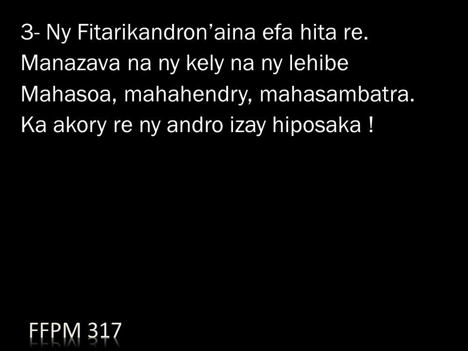 3- Ny Fitarikandron'aina efa hita re. Manazava na ny kely na ny lehibe Mahasoa, mahahendry, mahasambatra. Ka akory re ny andro izay hiposaka !