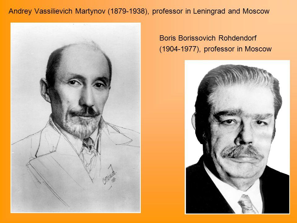 Andrey Vassilievich Martynov (1879-1938), professor in Leningrad and Moscow Boris Borissovich Rohdendorf (1904-1977), professor in Moscow