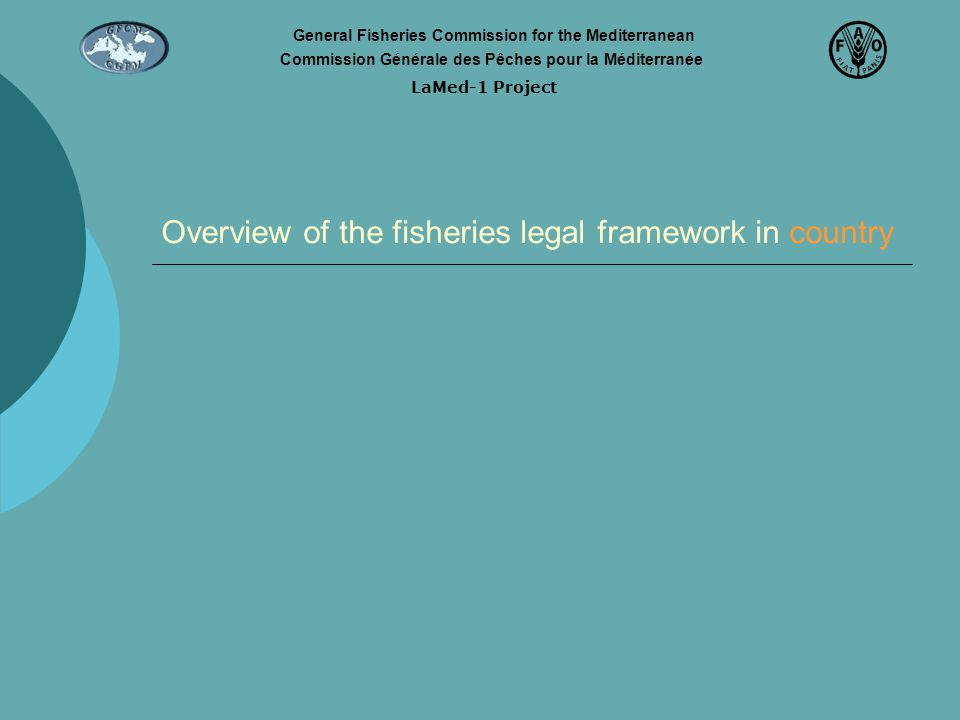 Overview of the fisheries legal framework in country LaMed-1 Project General Fisheries Commission for the Mediterranean Commission Générale des Pêches