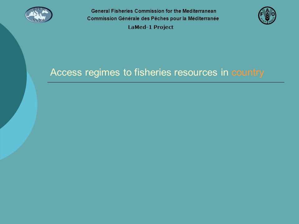 Access regimes to fisheries resources in country LaMed-1 Project General Fisheries Commission for the Mediterranean Commission Générale des Pêches pou