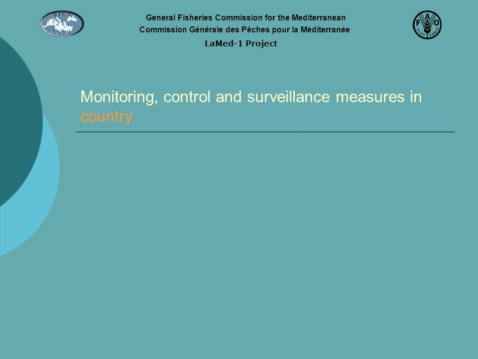 Monitoring, control and surveillance measures in country LaMed-1 Project General Fisheries Commission for the Mediterranean Commission Générale des Pê