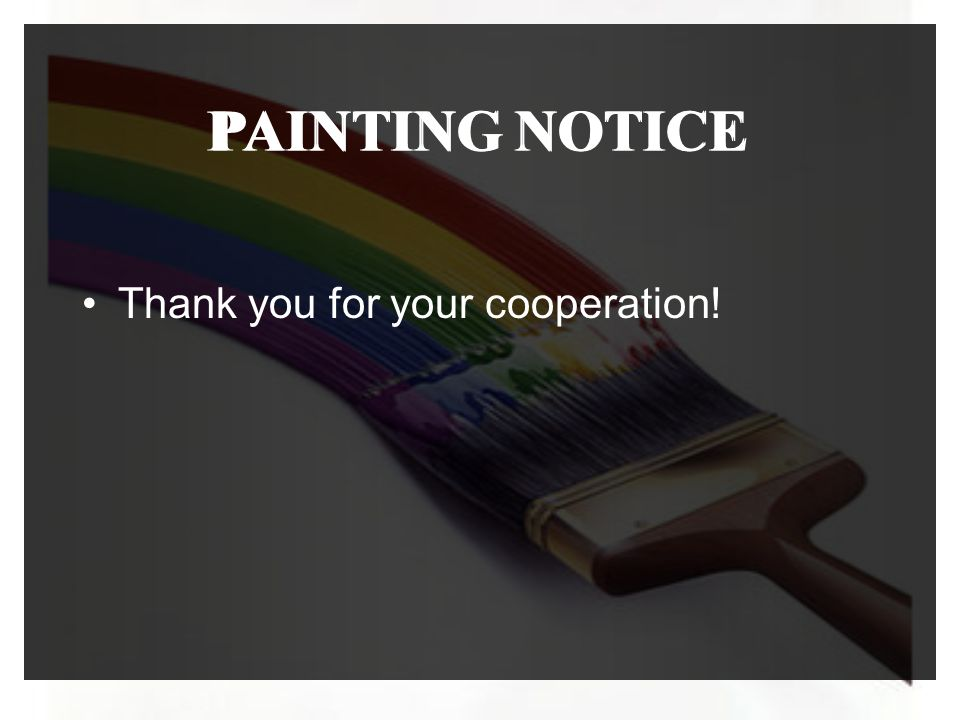 PAINTING NOTICE Thank you for your cooperation! PAINTING NOTICE