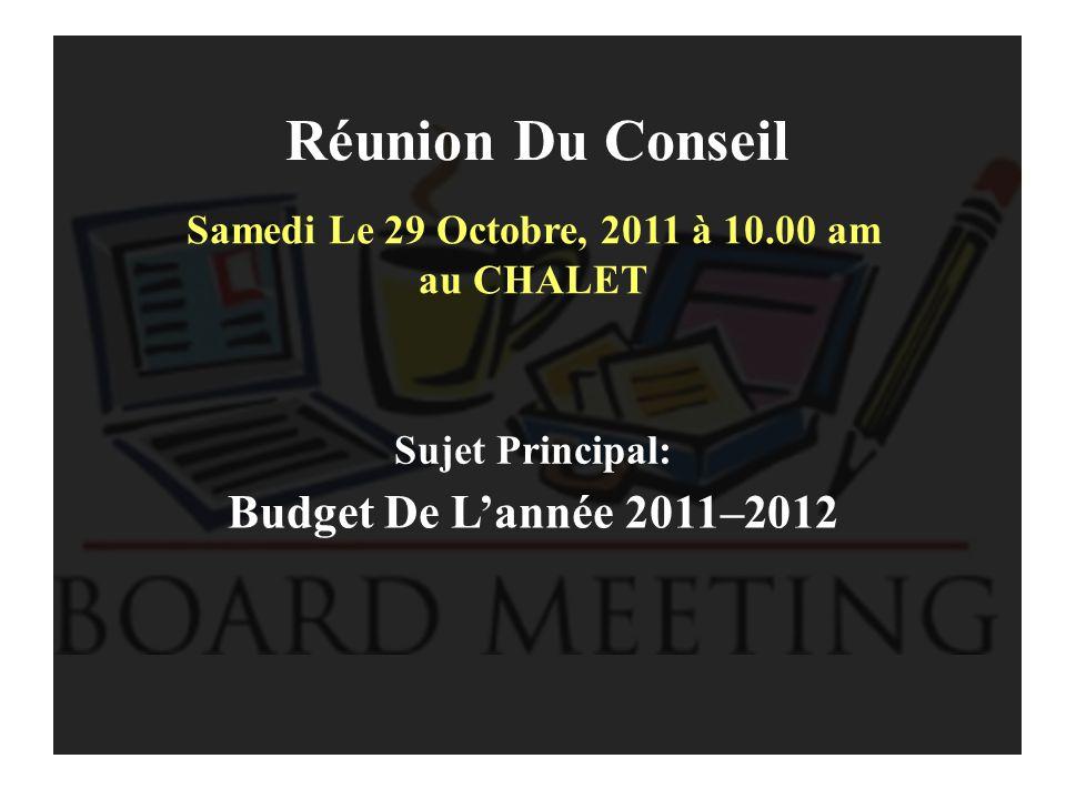 Réunion Du Conseil Samedi Le 29 Octobre, 2011 à 10.00 am au CHALET Sujet Principal: Budget De L'année 2011–2012