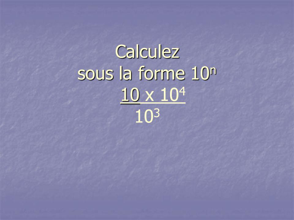 Calculez sous la forme 10 n 10 Calculez sous la forme 10 n 10 x 10 4 10 3