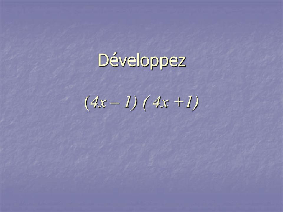 Développez (4x – 1) ( 4x +1)