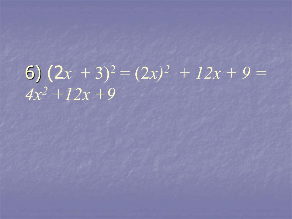 6) 6) (2 x + 3) 2 = (2x) 2 + 12x + 9 = 4x 2 +12x +9