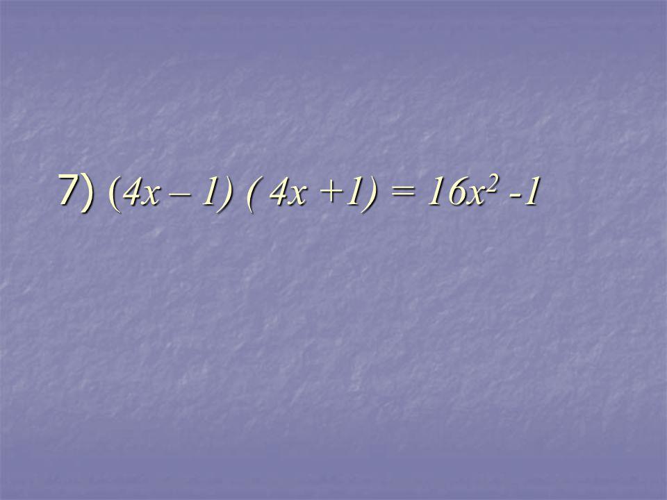 7) (4x – 1) ( 4x +1) = 16x 2 -1