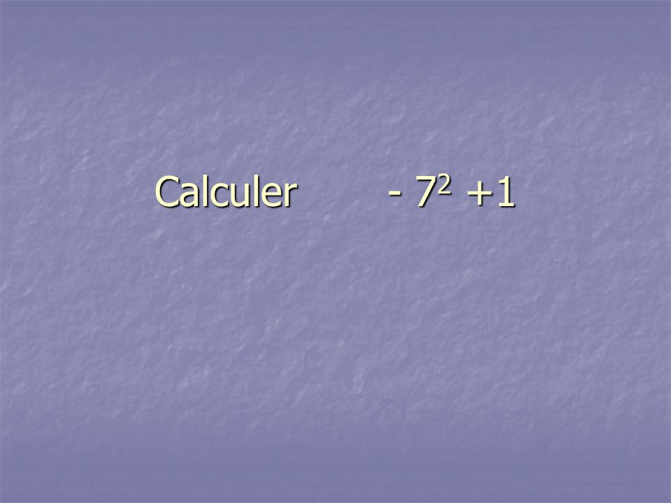 Calculer - 7 2 +1