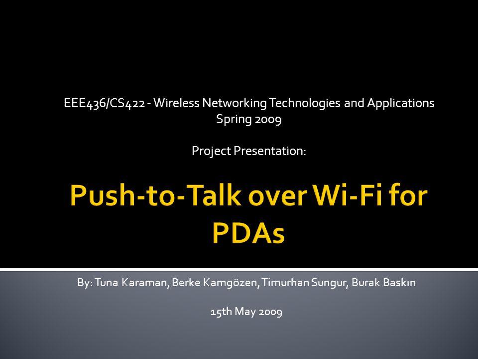 EEE436/CS422 - Wireless Networking Technologies and Applications Spring 2009 Project Presentation: By: Tuna Karaman, Berke Kamgözen, Timurhan Sungur, Burak Baskın 15th May 2009