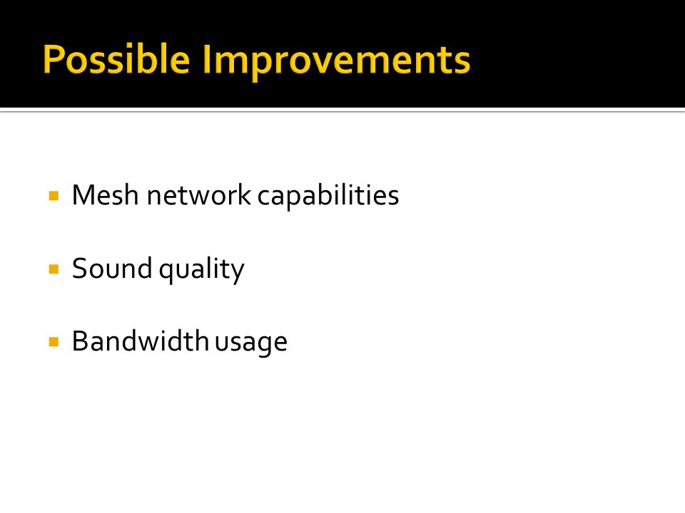  Mesh network capabilities  Sound quality  Bandwidth usage