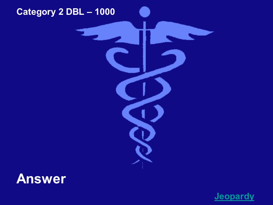 Category 2 DBL – 1000 Question Go To Answer