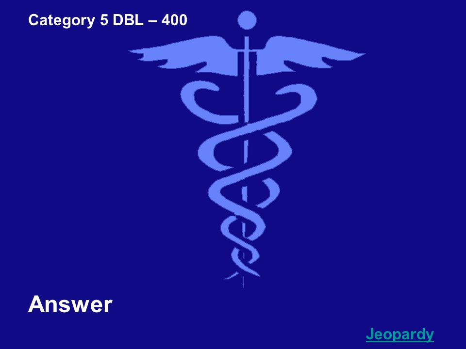 Category 5 DBL – 400 Question Go To Answer PICTURE