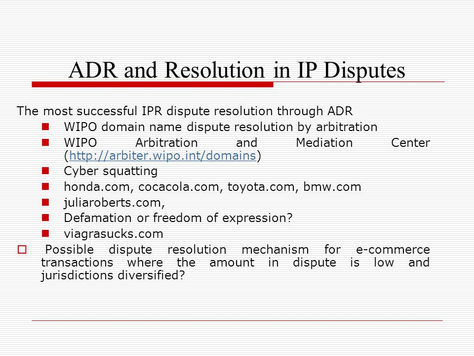The most successful IPR dispute resolution through ADR WIPO domain name dispute resolution by arbitration WIPO Arbitration and Mediation Center (http: