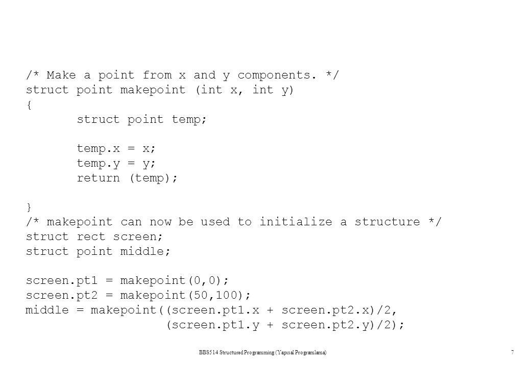 /* Make a point from x and y components. */ struct point makepoint (int x, int y) { struct point temp; temp.x = x; temp.y = y; return (temp); } /* mak