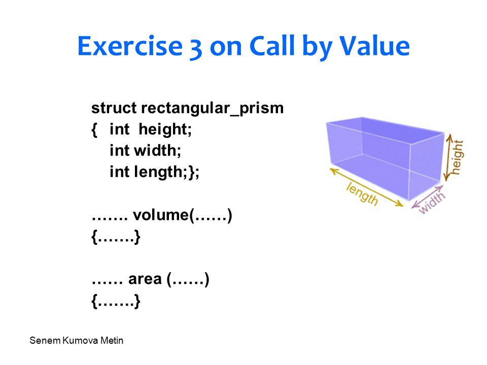 Senem Kumova Metin Exercise 3 on Call by Value struct rectangular_prism {int height; int width; int length;}; …….