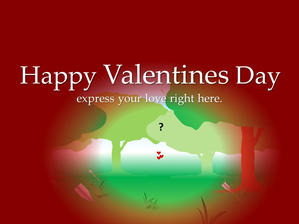 ? Happy Valentines Day express your love right here.