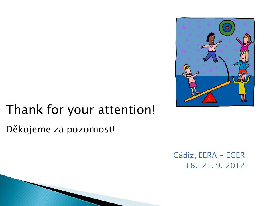 Thank for your attention! Děkujeme za pozornost! C á d i z, EERA - ECER 18.–21. 9. 2012