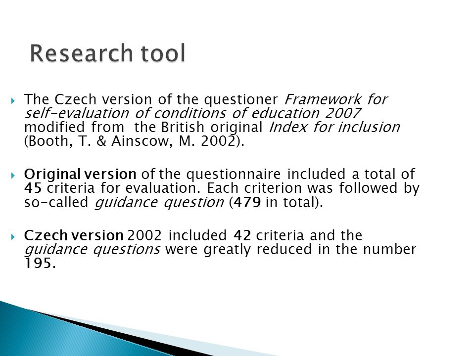 Research tool Research tool  The Czech version of the questioner Framework for self-evaluation of conditions of education 2007 modified from the Brit