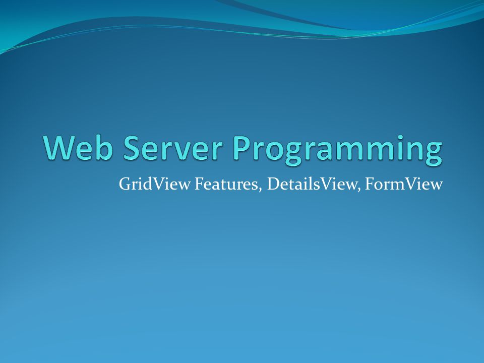 GridView Features, DetailsView, FormView