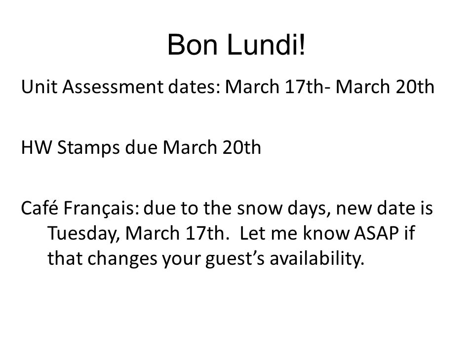 Bon Lundi! Unit Assessment dates: March 17th- March 20th HW Stamps due March 20th Café Français: due to the snow days, new date is Tuesday, March 17th