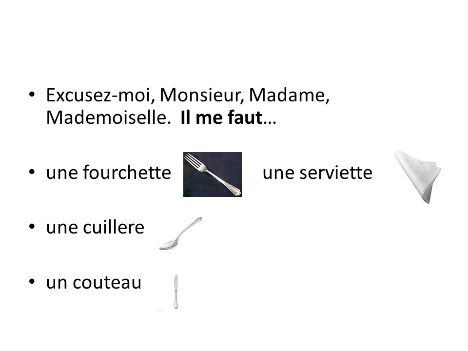 Excusez-moi, Monsieur, Madame, Mademoiselle.