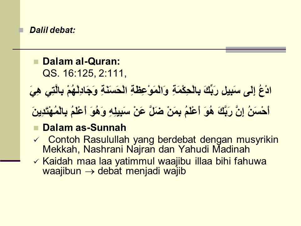 Debat terlarang: Memperdebatkan eksistensi Allah Memperdebatkan eksistensi Al-Quran Memperdebatkan ayat-ayat Allah Debat makruh: Mendebat kebenaran yang sudah tampak jelas