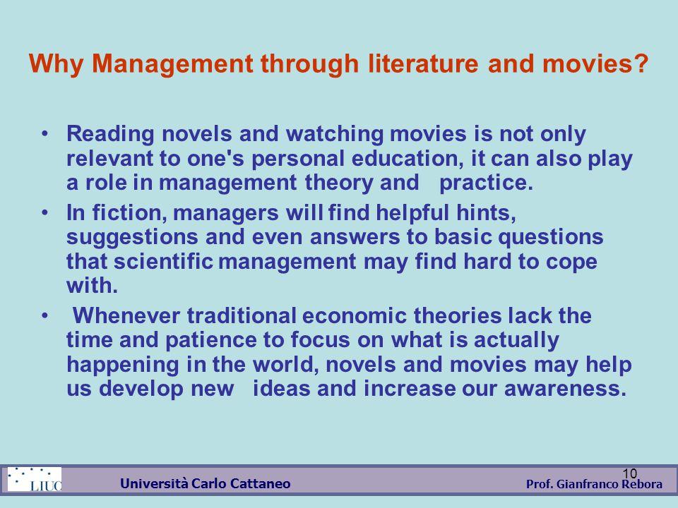 Prof. Gianfranco Rebora Università Carlo Cattaneo 10 Why Management through literature and movies.