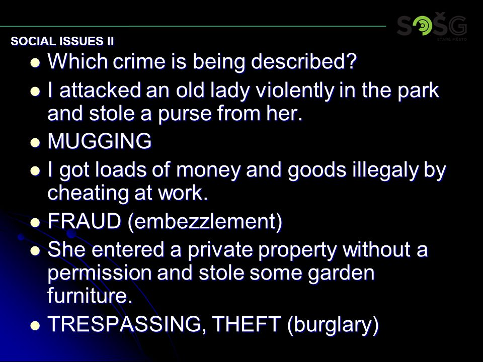 Which crime is being described? Which crime is being described? I attacked an old lady violently in the park and stole a purse from her. I attacked an