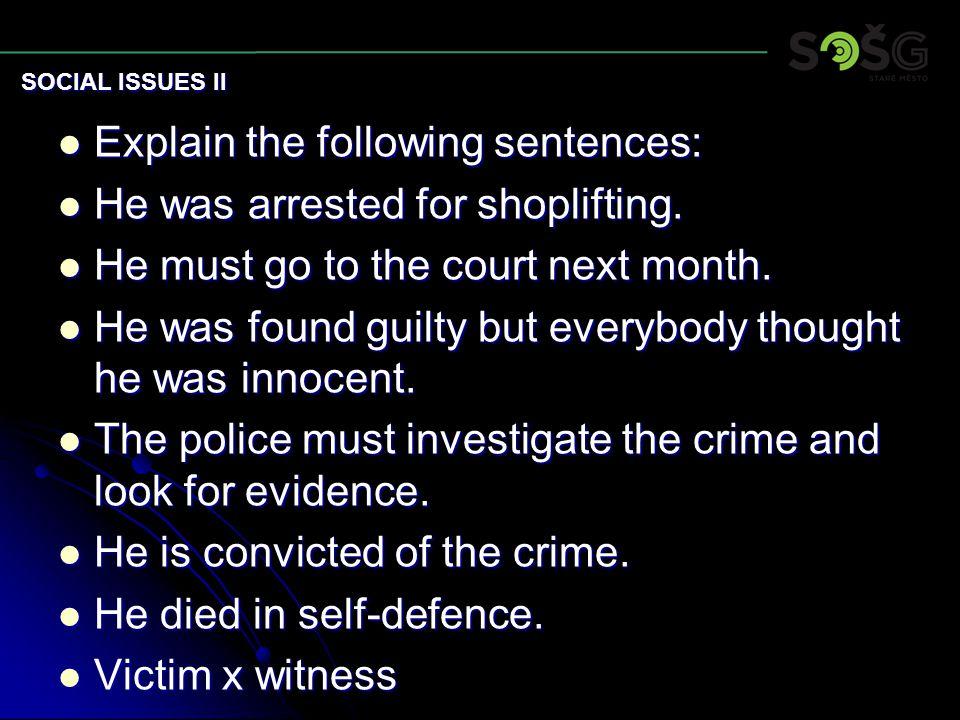 Explain the following sentences: Explain the following sentences: He was arrested for shoplifting. He was arrested for shoplifting. He must go to the