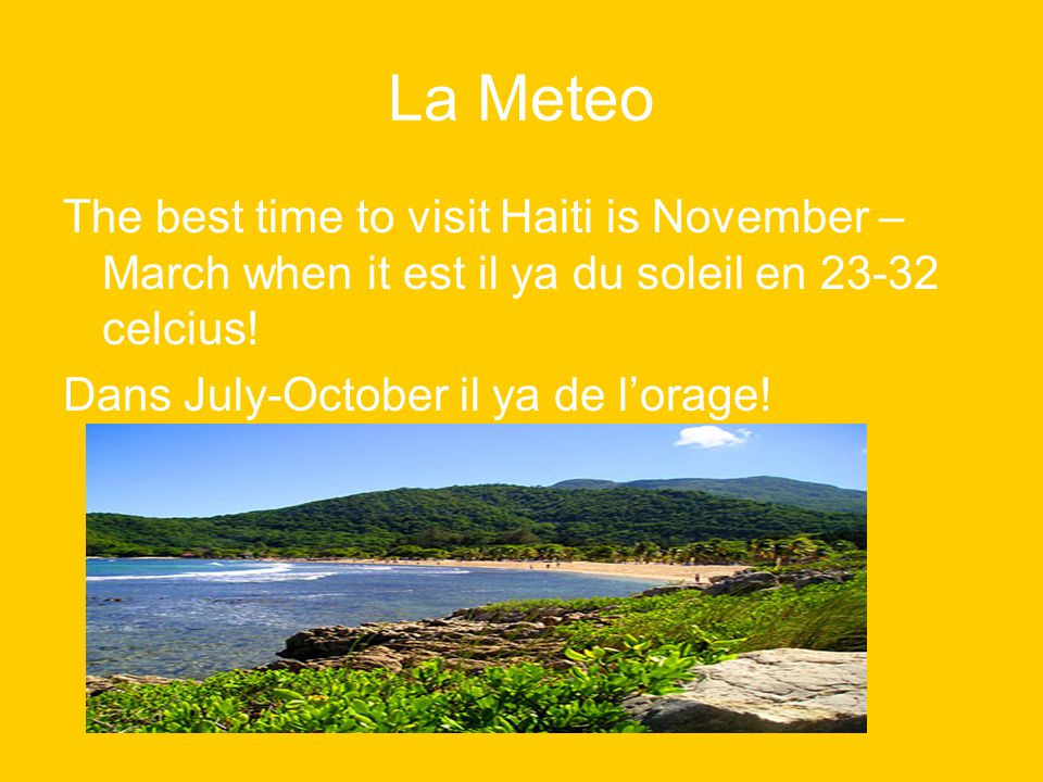 La Meteo The best time to visit Haiti is November – March when it est il ya du soleil en 23-32 celcius.