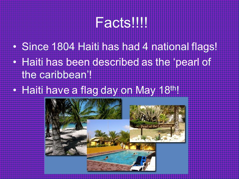Facts!!!. Since 1804 Haiti has had 4 national flags.