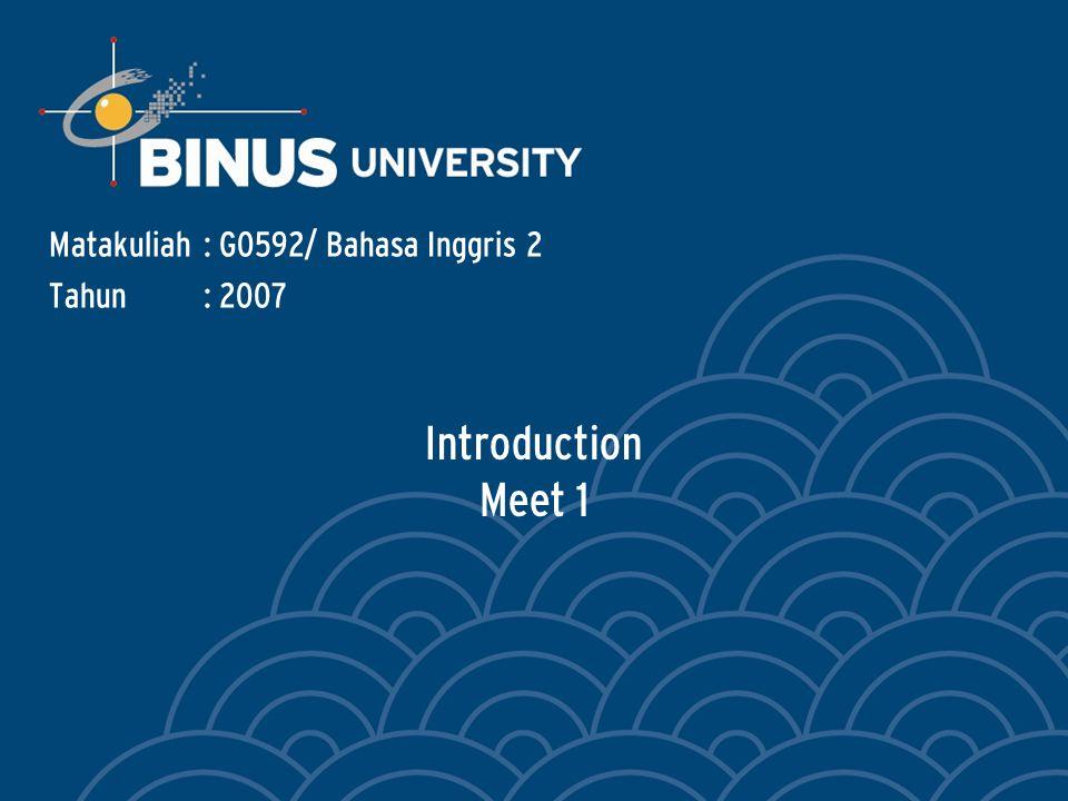 Introduction Meet 1 Matakuliah: G0592/ Bahasa Inggris 2 Tahun: 2007
