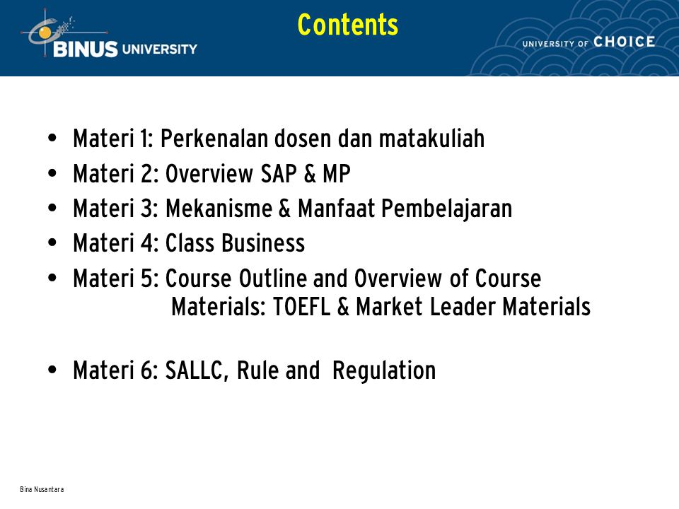 Bina Nusantara Contents Materi 1: Perkenalan dosen dan matakuliah Materi 2: Overview SAP & MP Materi 3: Mekanisme & Manfaat Pembelajaran Materi 4: Cla