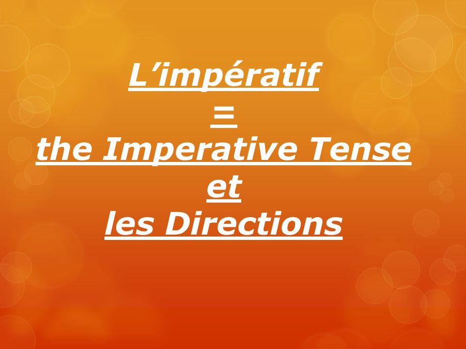 L'impératif = the Imperative Tense et les Directions