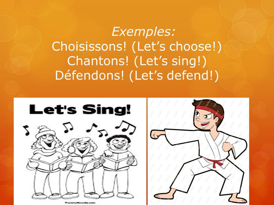 Exemples: Choisissons! (Let's choose!) Chantons! (Let's sing!) Défendons! (Let's defend!)