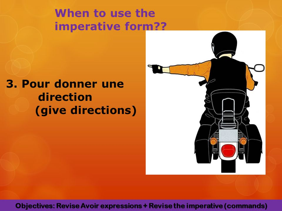 3. Pour donner une direction (give directions) When to use the imperative form .