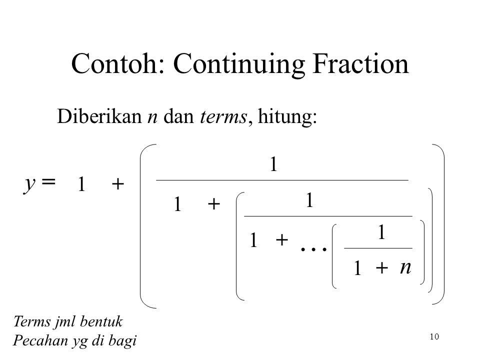 10 Contoh: Continuing Fraction Diberikan n dan terms, hitung: y = 1 1+ 1+ 1 1+ 1 +1 n...