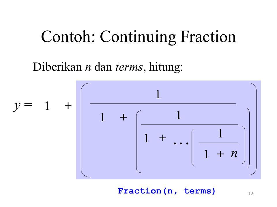 12 Fraction(n, terms) Contoh: Continuing Fraction Diberikan n dan terms, hitung: y = 1 1+ 1+ 1 1+ 1 +1 n...