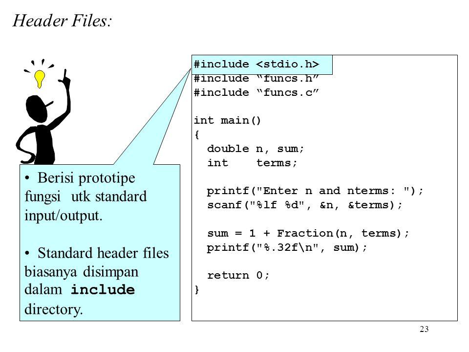 23 Berisi prototipe fungsi utk standard input/output.